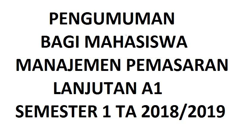 PENGUMUMAN BAGI MAHASISWA MANAJEMEN PEMASARAN LANJUTAN A1 SEMESTER 1 TA 2018/2019